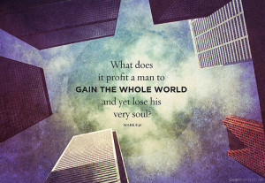 What good is it for a man to gain the whole world, yet forfeit his ...