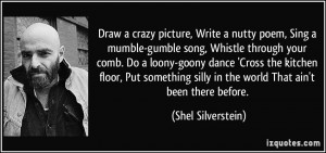 crazy picture, Write a nutty poem, Sing a mumble-gumble song, Whistle ...