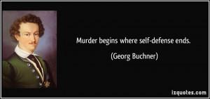 Murder begins where self-defense ends. - Georg Buchner