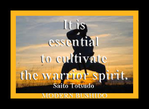 It is Essential to Cultivate the Warrior Spirit.