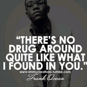 There's No Drug Around Quite Like What I Found In You - Drugs Quote