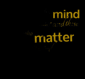 Quotes Picture: those who mind don't matter and those who matter don't ...