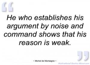 he who establishes his argument by noise michel de montaigne
