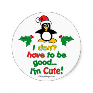 Funny Christmas I don't have to be good I'm cute! Round Stickers