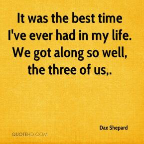 Dax Shepard - It was the best time I've ever had in my life. We got ...