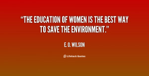 The education of women is the best way to save the environment.""