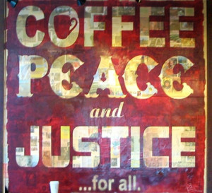 Coffee, peace and justice for all:)