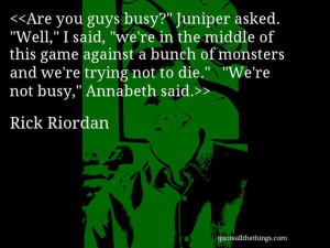 """Rick Riordan - quote-Are you guys busy?"""" Juniper asked. """"Well ..."""