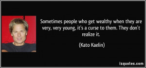 people who get wealthy when they are very, very young, it's a curse ...