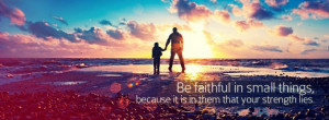 be faithful in small things because it is in them that your strength ...