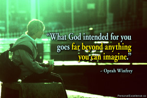 What God intended for you goes far beyond anything you can imagine ...