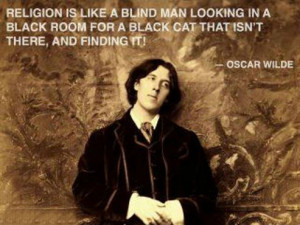 Religion is like a blind man looking in a black room for a black cat ...