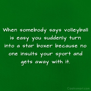 Volleyball Quote: When somebody says volleyball is easy you...