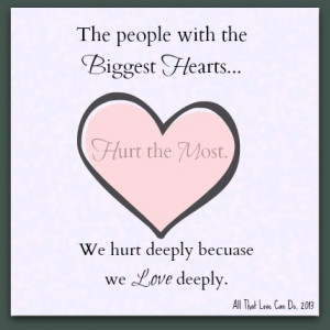 We hurt deeply because we love deeply