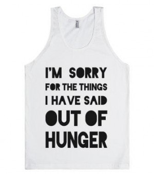 Sorry for the Things I Have Said Out of Hunger - Quotes and Sayings ...