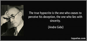 ... perceive his deception, the one who lies with sincerity. - Andre Gide