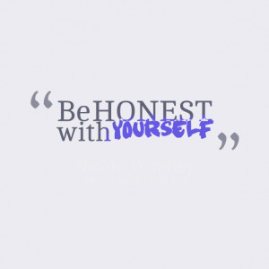 Quotes Picture: be honest with yourself