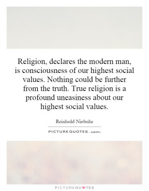 , declares the modern man, is consciousness of our highest social ...