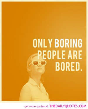 only-boring-people-are-bored-quote-picture-pic-saying-image.jpg