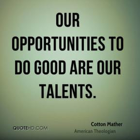 Cotton Mather - Our opportunities to do good are our talents.