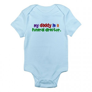 ... > Babies Baby > My Daddy Is A Funeral Director (PRIMARY) Infant Bo