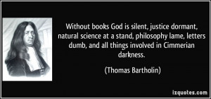 Without books God is silent, justice dormant, natural science at a ...