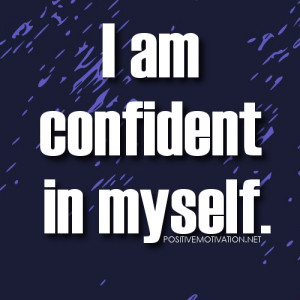 Positive Self Confidence affirmation – I am confident in myself.