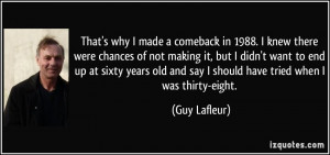 That's why I made a comeback in 1988. I knew there were chances of not ...