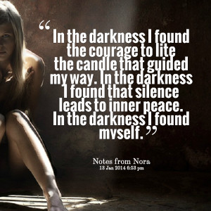 ... darkness i found that silence leads to inner peace in the darkness i