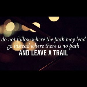 """... Go Instead Where There Is No Path And Leave A Trial """" ~ Sports Quote"""