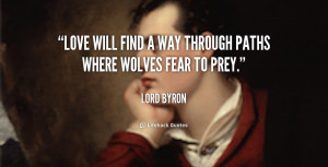 Love will find a way through paths where wolves fear to prey ...