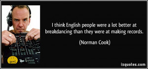 think English people were a lot better at breakdancing than they ...