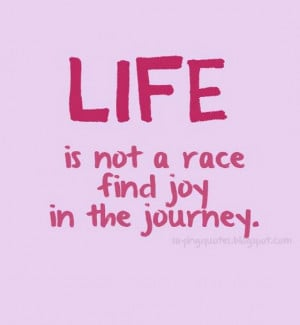 Life is not a race find joy in the journey
