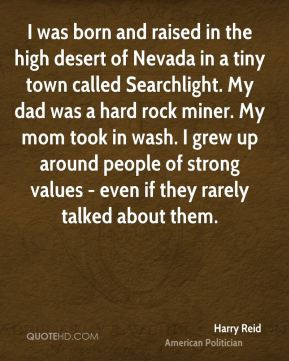 Harry Reid - I was born and raised in the high desert of Nevada in a ...