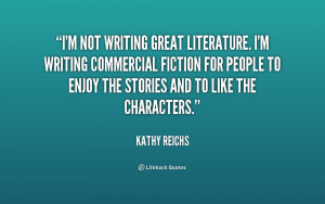 quote-Kathy-Reichs-im-not-writing-great-literature-im-writing-234571 ...