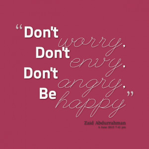 Quotes Picture: don't worry, don't envy, don't angry, be happy