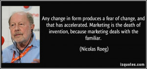 Any change in form produces a fear of change, and that has accelerated ...
