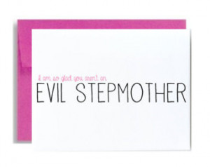 day greeting card stepmother I am so glad you arent an evil stepmother ...
