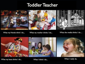 Toddler Teacher. Yup this sums it up!!