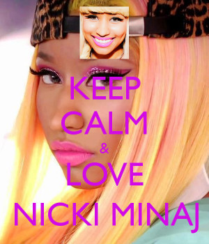 Keep Calm And Love Nicki Minaj