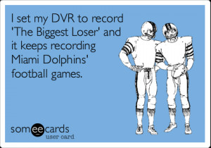 Funny Sports Ecard: I set my DVR to record 'The Biggest Loser' and it ...