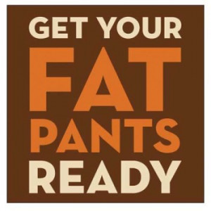 Happy Thanksgiving, Smarties and get your fat pants ready! It's the ...