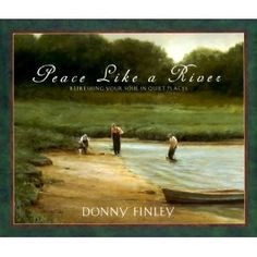 Peace and quiet pictures and quotes | Peace Like a River - a book ...