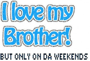 Love My Brother Quotes For Facebook I love my brother but only on