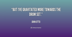 quote John Otto but ive gravitated more towards the drum 237520 png