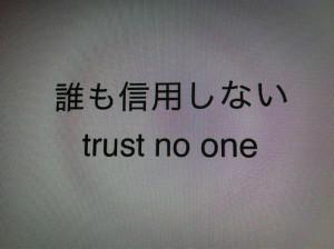 Trust no one.