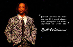 "... your perception on whats important in your life."" -Katt Williams"