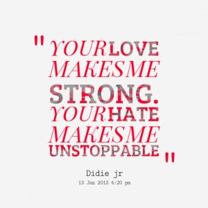 Quotes Picture: your love makes me strong your hate makes me ...