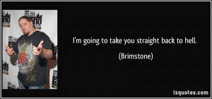 quote-i-m-going-to-take-you-straight-back-to-hell-brimstone-213281.jpg