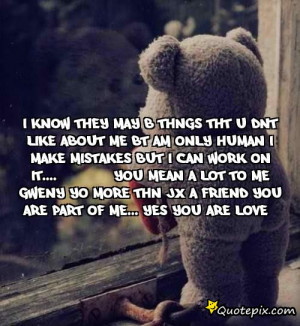 know they may b thngs tht u dnt like about me bt am only human I ...